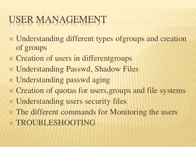 USER MANAGEMENT  Understanding different types ofgroups and creation of groups  Creation of users in differentgroups  U...