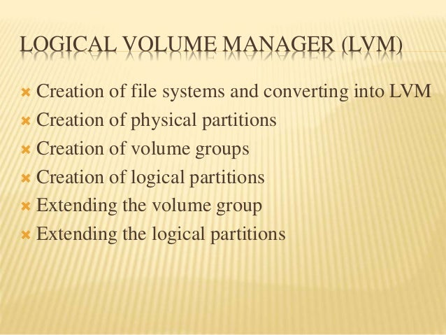 LOGICAL VOLUME MANAGER (LVM)  Creation of file systems and converting into LVM  Creation of physical partitions  Creati...
