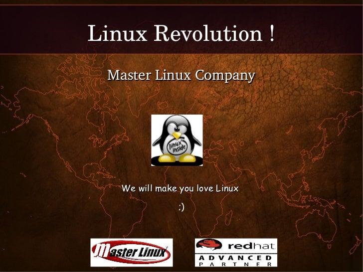 LinuxRevolution!     MasterLinuxCompany       We will make you love Linux                    ;)