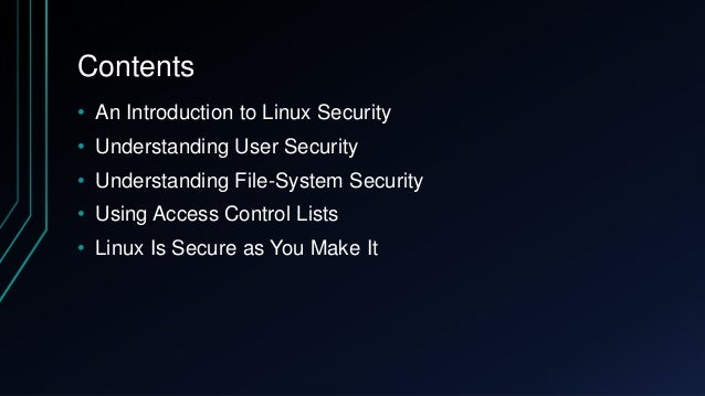 linux security Security is always a concern, and with major security holes like shellshock and heartbleed being announced regularly, it's more critical than ever to secure the data you are liable for this course will walk you through the many risks and threats that exist, show you how to use best practices and .