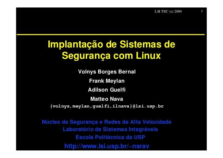 LSI TEC (c) 2000   1  Implantação de Sistemas de     Segurança com Linux            Volnys Borges Bernal                Fr...