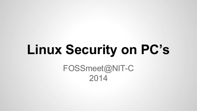Linux Security on PC's FOSSmeet@NIT-C 2014