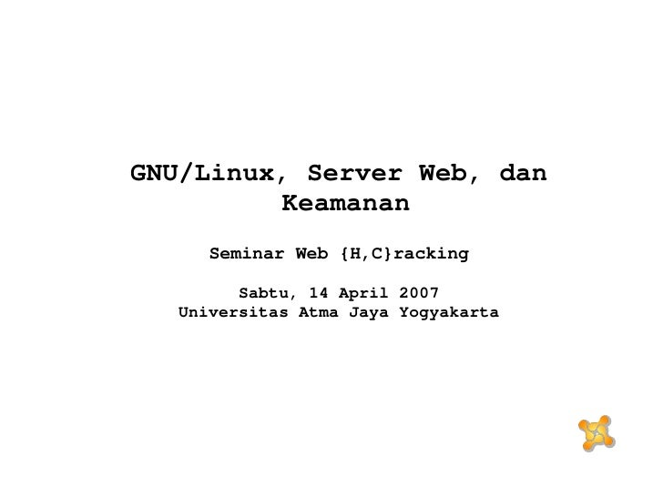 <ul><ul><li>GNU/Linux, Server Web, dan Keamanan </li></ul></ul><ul><ul><li>Seminar Web {H,C}racking </li></ul></ul><ul><ul...