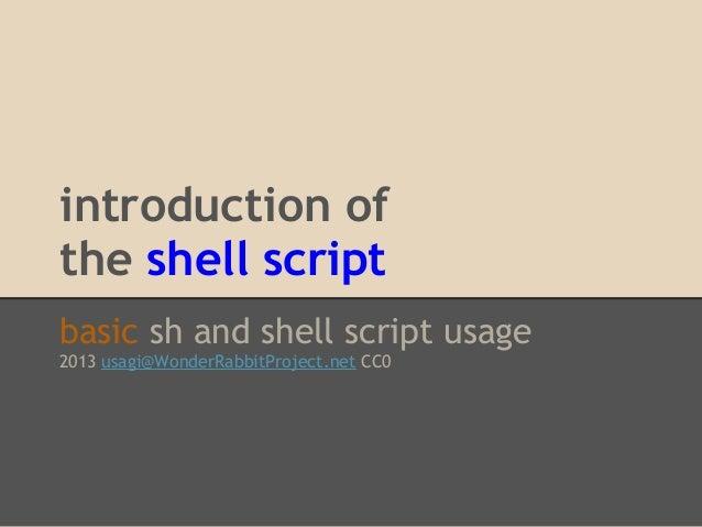 introduction ofthe shell scriptbasic sh and shell script usage2013 usagi@WonderRabbitProject.net CC0