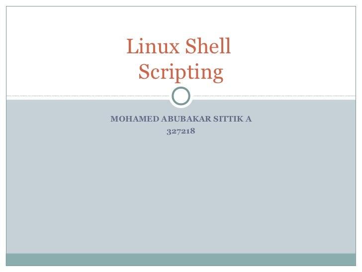 Linux Shell   ScriptingMOHAMED ABUBAKAR SITTIK A         327218