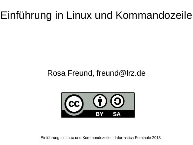 Einführung in Linux und Kommandozeile – Informatica Feminale 2013 Einführung in Linux und Kommandozeile Rosa Freund, freun...