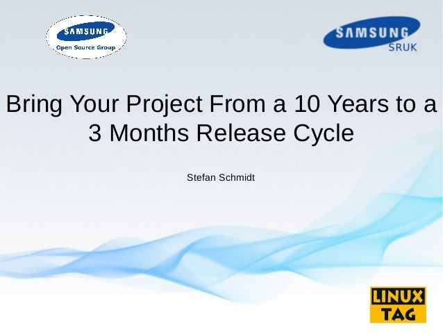 Bring Your Project From a 10 Years to a 3 Months Release Cycle Stefan Schmidt