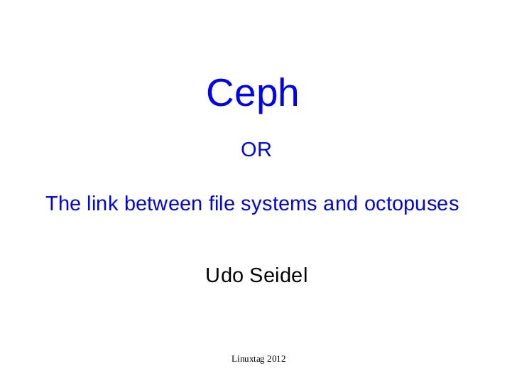 Ceph                     ORThe link between file systems and octopuses                Udo Seidel                   Linuxta...
