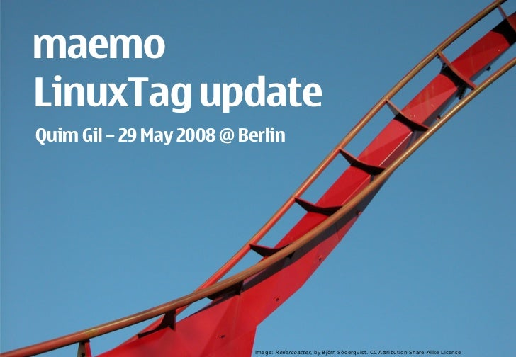 maemo     LinuxTag update      Quim Gil – 29 May 2008 @ Berlin     1   © 2008 Nokia   maemo-update-linuxtag.pdf / 2008-05-...