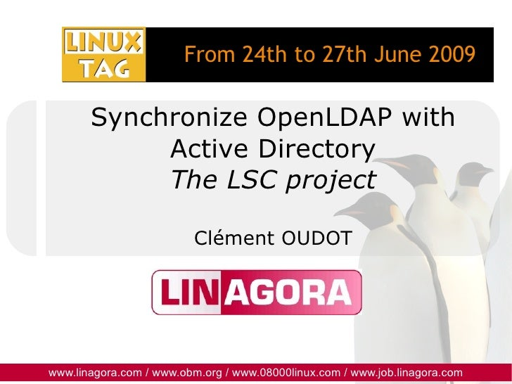Synchronize OpenLDAP with Active Directory The LSC project Clément OUDOT