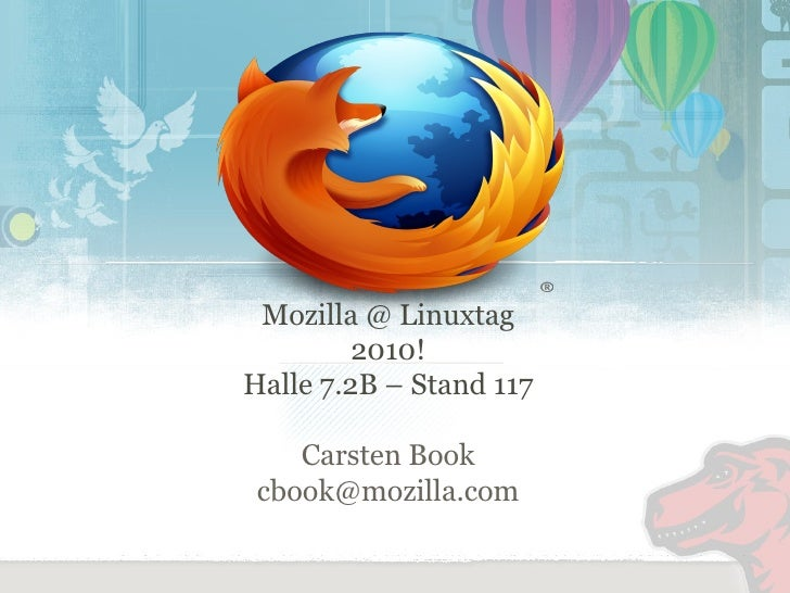 Mozilla @ Linuxtag 2010! Halle 7.2B – Stand 117 Carsten Book [email_address]