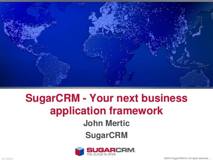 SugarCRM - Your next business application framework<br />John Mertic<br />SugarCRM<br />©2010 SugarCRM Inc. All rights res...