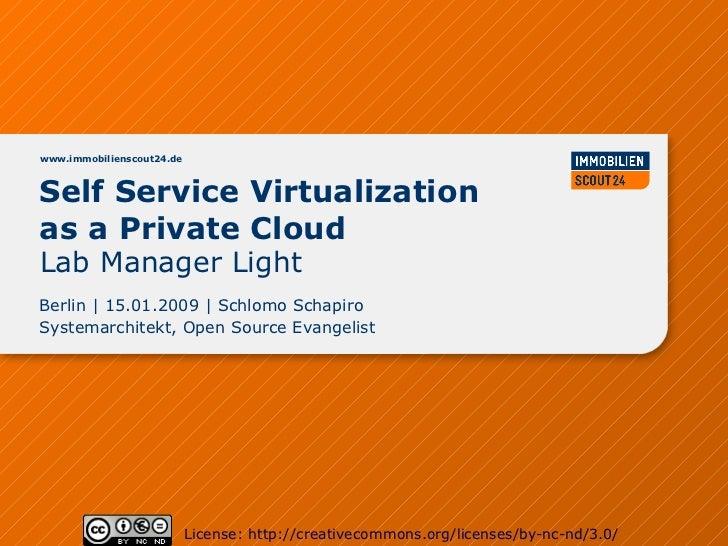 www.immobilienscout24.deSelf Service Virtualizationas a Private CloudLab Manager LightBerlin   15.01.2009   Schlomo Schapi...