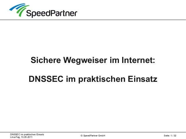 DNSSEC im praktischen Einsatz LinuxTag, 13.05.2011 Seite: 1 / 32© SpeedPartner GmbH Sichere Wegweiser im Internet: DNSSEC ...