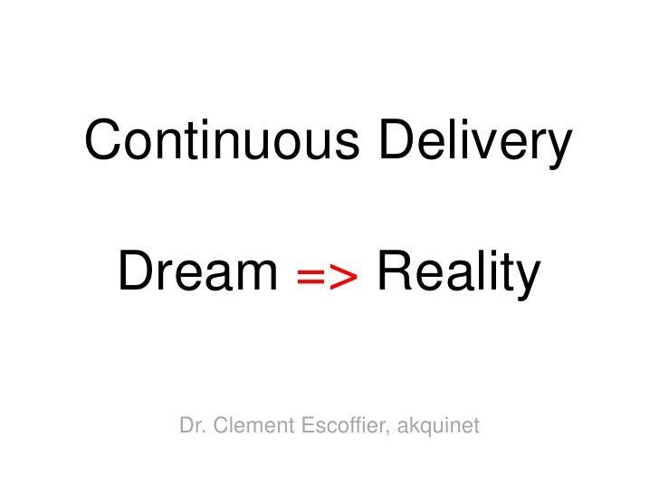 Continuous Delivery Dream => Reality   Dr. Clement Escoffier, akquinet