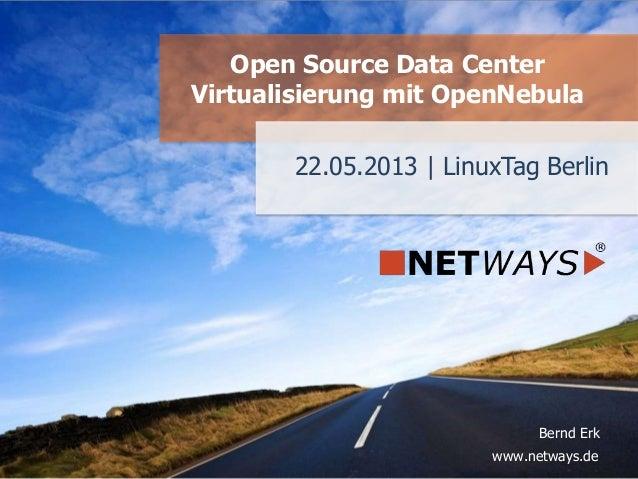 www.netways.de Bernd Erk 22.05.2013 | LinuxTag Berlin Open Source Data Center Virtualisierung mit OpenNebula