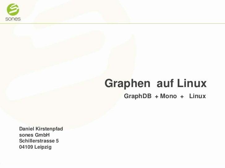 Graphen  auf Linux<br />GraphDB  + Mono  +   Linux <br />Daniel Kirstenpfad<br />sones GmbH<br />Schillerstrasse 5<br />04...