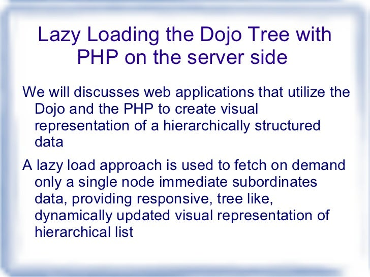 Lazy Loading the Dojo Tree with PHP on the server side  <ul><li>We will discusses web applications that utilize the Dojo a...
