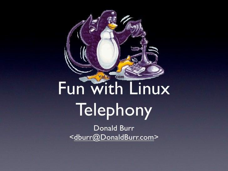 Fun with Linux  Telephony       Donald Burr <dburr@DonaldBurr.com>