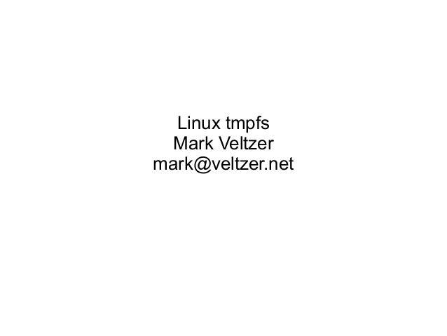 Linux tmpfs Mark Veltzer mark@veltzer.net