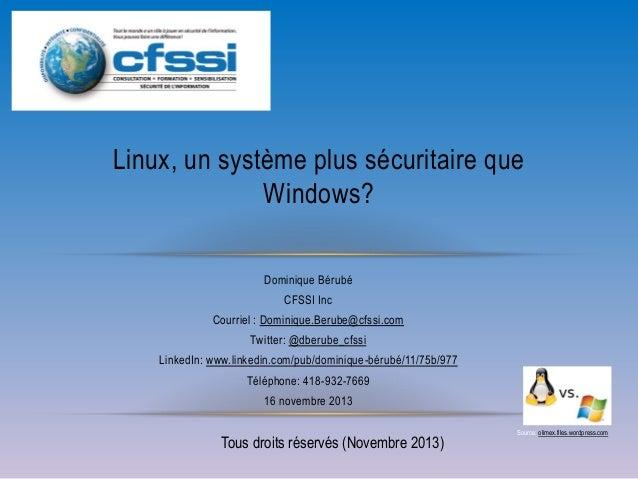 Linux, un système plus sécuritaire que Windows? Dominique Bérubé CFSSI Inc Courriel : Dominique.Berube@cfssi.com Twitter: ...