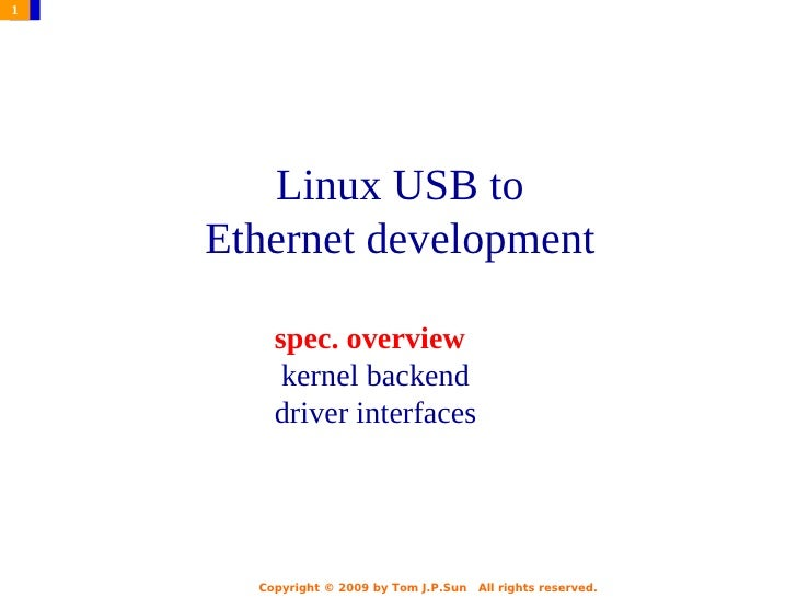 1       Linux USB to    Ethernet development        spec. overview         kernel backend        driver interfaces      Co...
