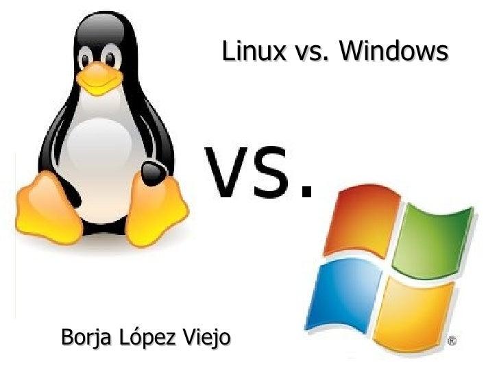 Linux vs. Windows   Borja López Viejo