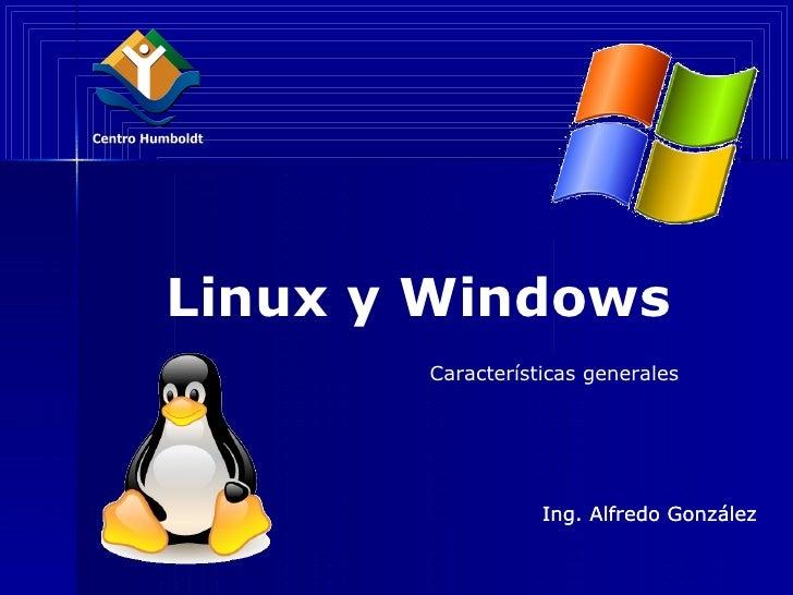 Linux y Windows Ing. Alfredo González Ing. Alfredo González Características generales