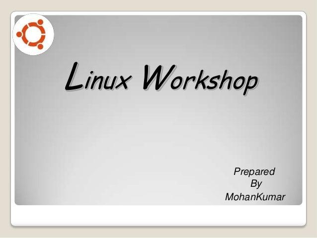 Linux Workshop Prepared By MohanKumar