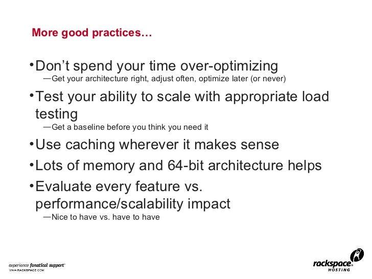 More good practices… <ul><li>Don't spend your time over-optimizing </li></ul><ul><ul><li>Get your architecture right, adju...
