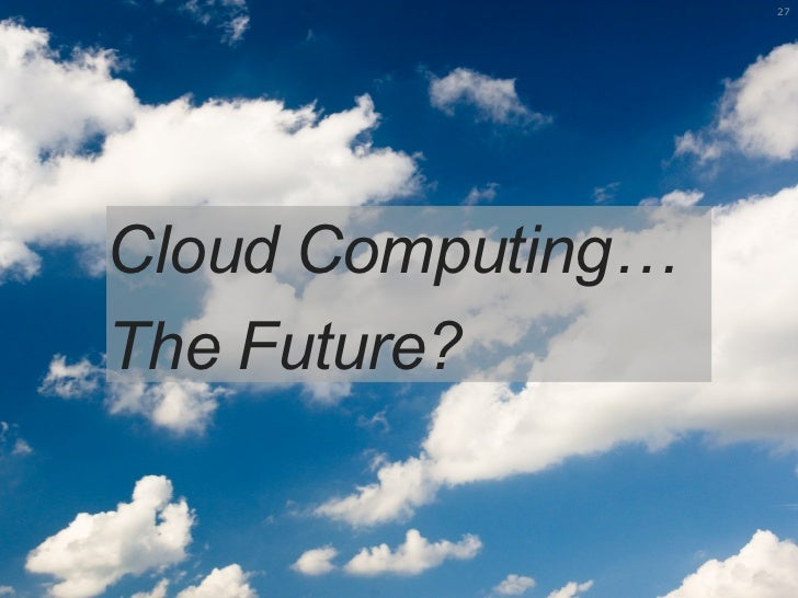 cloud computing now and the future 5 cloud computing predictions for 2016 ciocom's bernard golden looks into the near future of cloud computing here's what he sees.