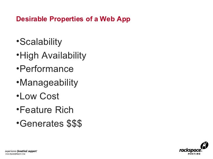 Desirable Properties of a Web App <ul><li>Scalability </li></ul><ul><li>High Availability </li></ul><ul><li>Performance </...
