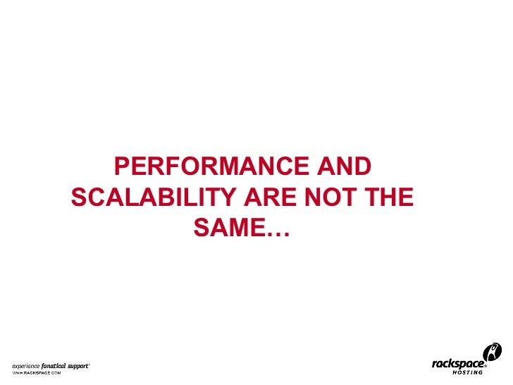 PERFORMANCE AND SCALABILITY ARE NOT THE SAME…