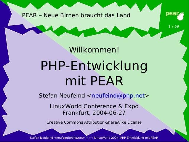 Stefan Neufeind <neufeind@php.net> +++ LinuxWorld 2004, PHP-Entwicklung mit PEAR 1 / 26 PEAR – Neue Birnen braucht das Lan...
