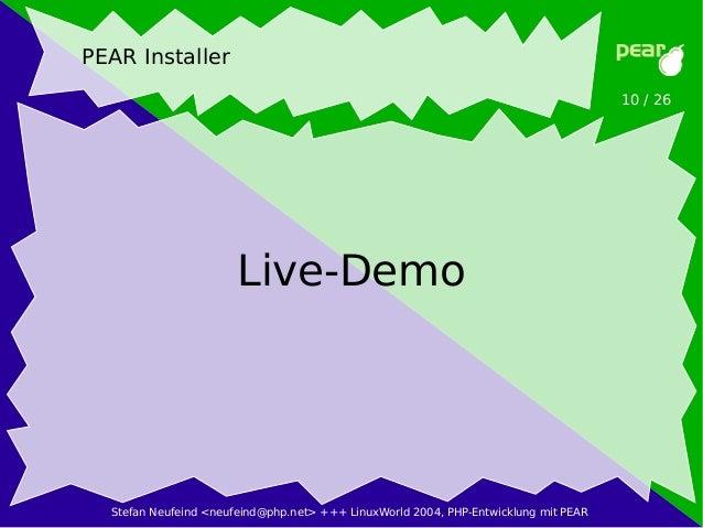 Stefan Neufeind <neufeind@php.net> +++ LinuxWorld 2004, PHP-Entwicklung mit PEAR 10 / 26 PEAR Installer Live-Demo