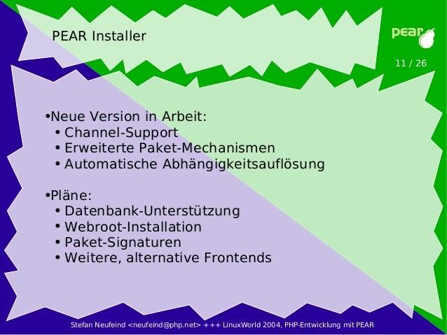 Stefan Neufeind <neufeind@php.net> +++ LinuxWorld 2004, PHP-Entwicklung mit PEAR 11 / 26 PEAR Installer ●Neue Version in A...