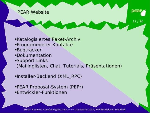 Stefan Neufeind <neufeind@php.net> +++ LinuxWorld 2004, PHP-Entwicklung mit PEAR 12 / 26 PEAR Website ●Katalogisiertes Pak...
