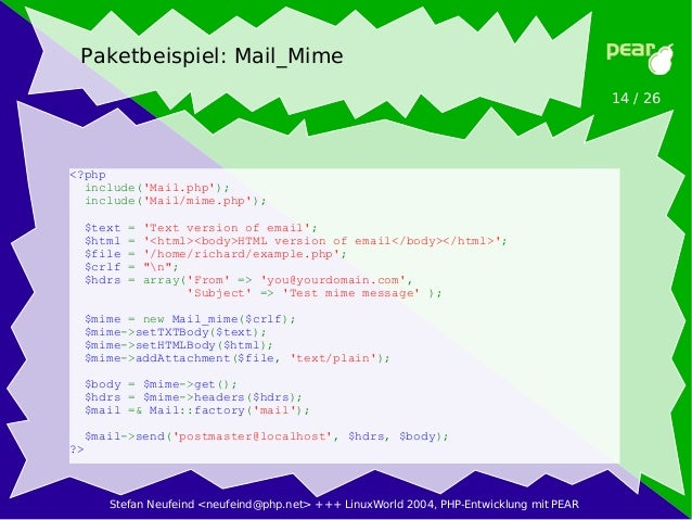 Stefan Neufeind <neufeind@php.net> +++ LinuxWorld 2004, PHP-Entwicklung mit PEAR 14 / 26 Paketbeispiel: Mail_Mime <?php in...