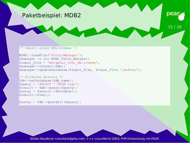 Stefan Neufeind <neufeind@php.net> +++ LinuxWorld 2004, PHP-Entwicklung mit PEAR 15 / 26 Paketbeispiel: MDB2 /* Import ein...