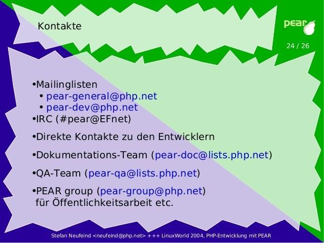Stefan Neufeind <neufeind@php.net> +++ LinuxWorld 2004, PHP-Entwicklung mit PEAR 24 / 26 Kontakte ●Mailinglisten ● pear-ge...