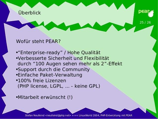 """Stefan Neufeind <neufeind@php.net> +++ LinuxWorld 2004, PHP-Entwicklung mit PEAR 25 / 26 Überblick Wofür steht PEAR? ●""""Ent..."""