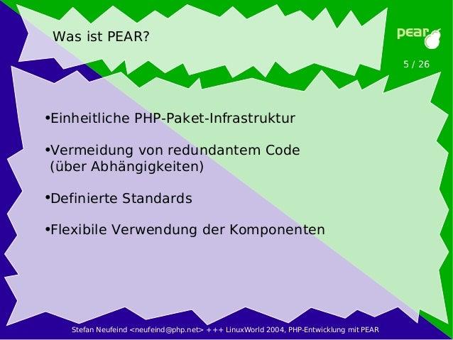 Stefan Neufeind <neufeind@php.net> +++ LinuxWorld 2004, PHP-Entwicklung mit PEAR 5 / 26 Was ist PEAR? ●Einheitliche PHP-Pa...