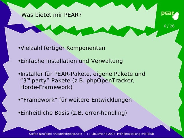 Stefan Neufeind <neufeind@php.net> +++ LinuxWorld 2004, PHP-Entwicklung mit PEAR 6 / 26 Was bietet mir PEAR? ●Vielzahl fer...
