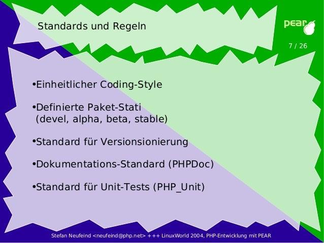 Stefan Neufeind <neufeind@php.net> +++ LinuxWorld 2004, PHP-Entwicklung mit PEAR 7 / 26 Standards und Regeln ●Einheitliche...