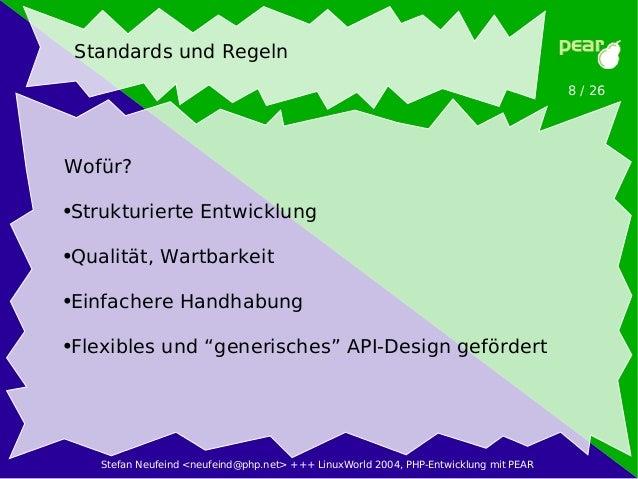 Stefan Neufeind <neufeind@php.net> +++ LinuxWorld 2004, PHP-Entwicklung mit PEAR 8 / 26 Standards und Regeln Wofür? ●Struk...