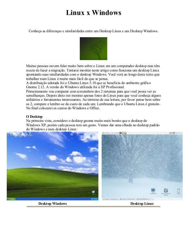 Linux x Windows Conheça as diferenças e similaridades entre um Desktop Linux e um Desktop Windows.  Muitas pessoas ouvem f...