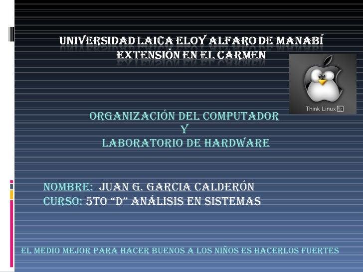 """ORGANIZACIÓN DEL COMPUTADOR  Y  LABORATORIO DE HARDWARE NOMBRE:  JUAN g. GARCIA calderón CURSO:  5TO """"D"""" Análisis en siste..."""