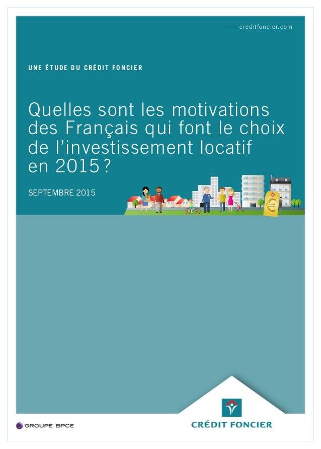 Quelles sont les motivations des Français qui font le choix de l'investissement locatif en 2015 ? UNE ÉTUDE DU CRÉDIT FONC...