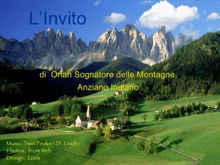 L'Invito di  Oriah Sognatore delle Montagne,  Anziano Indiano   Music: Twin Peaks - D. Linch - Photos:  from Web Design:  ...