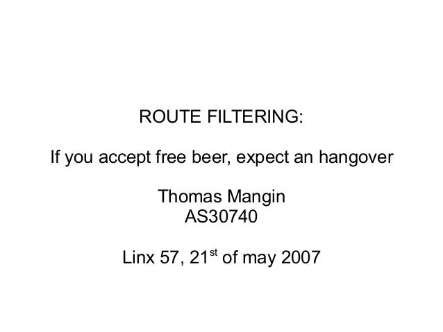 ROUTE FILTERING:If you accept free beer, expect an hangoverThomas ManginAS30740Linx 57, 21stof may 2007